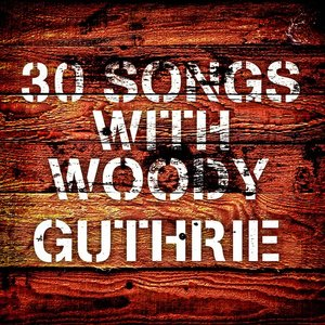 Image for '30 Songs With Woody Guthrie'