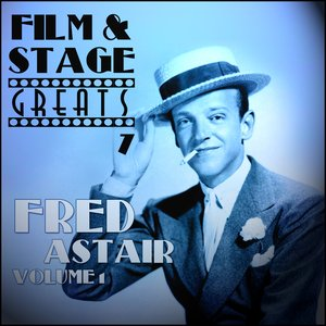 Image for 'Film & Stage Greats 7 - Fred Astaire Volume 1'