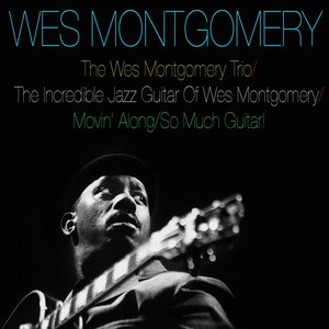 Image for 'The Wes Montgomery Trio / the Incredible Jazz Guitar of Wes Montgomery / Movin' Along / So Much Guitar!'