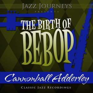 Image for 'Jazz Journeys Presents the Birth of Bebop - Cannonball Adderley'