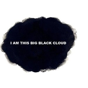 Image for 'I Am This Big Black Cloud'