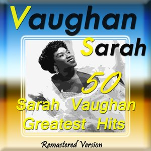 Image for '50 Sarah Vaughan Greatest Hits (Remastered Version)'