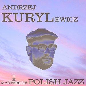 Image for 'The Masters of Polish Jazz - Andrzej Kurylewicz'