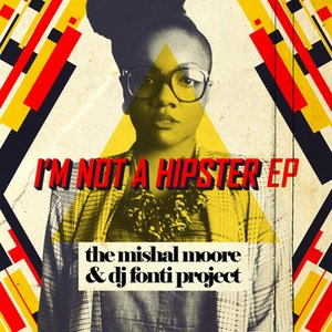 Image for 'I'm Not A Hipster: The Mishal Moore & DJ Fonti Project'