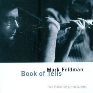 Image for 'Feldman, M.: Book of Tells / Windsor Quartet / Kit Suite / Xanax / Real Joe'