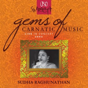 Image for 'Gems Of Carnatic Music - Live In Concert 2003 - Sudha Raghunathan'