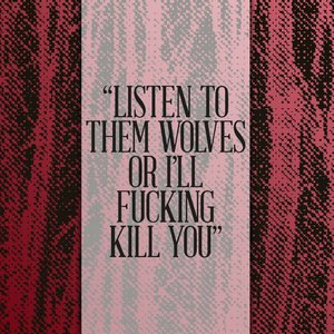 "Image for '""Listen To Them Wolves Or I'll Fucking Kill You"" - Red'"