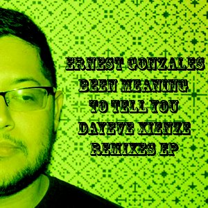 Immagine per 'ernest gonzales - been meaning to tell you, dayeve xienze remixes ep'