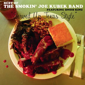 Image for 'Served Up Texas Style: The Best of The Smokin' Joe Kubek Band featuring Bnois King'