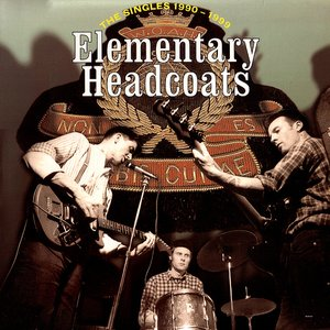 Image for 'Elementary Headcoats: Thee Singles 1990-1999'