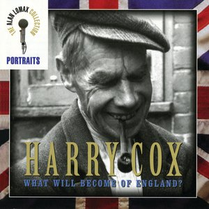 Image for 'Portraits: Harry Cox -- What Will Become of England?'