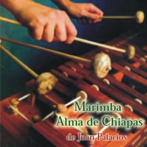Image for 'Marimba Alma De Chiapas De Juan Palacios'