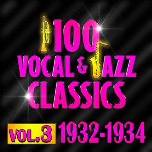 Immagine per '100 Vocal & Jazz Classics - Vol. 3 (1932-1934)'