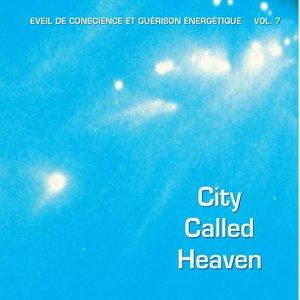 Image for 'Claude Desarzens, Martin Chabloz - City Called Heaven - Éveil de conscience et guérison énergétique, Vol. 7'