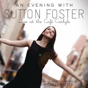 Image for 'An Evening with Sutton Foster: Live at the Café Carlyle'