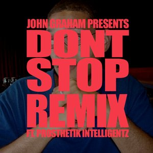 Imagen de 'John Graham Presents: Don't Stop Remix feat. Prosthetik Intelligentz'
