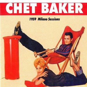 Image for '1959 Milano Sessions (Chet Baker, Len Mercer Orchestra, Chet Baker Sextet)'