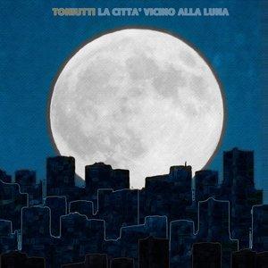 Image for 'La città vicino alla luna'