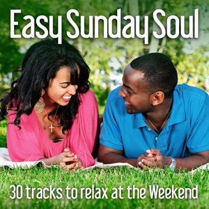 Image for 'Easy Sunday Soul: 30 Tracks to Relax At the Weekend'