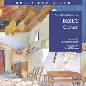 Image for 'Opera Explained: BIZET - Carmen (Smillie)'