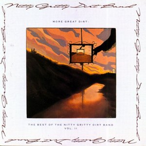 Imagem de 'More Great Dirt: The Best of The Nitty Gritty Dirt Band, Volume II'
