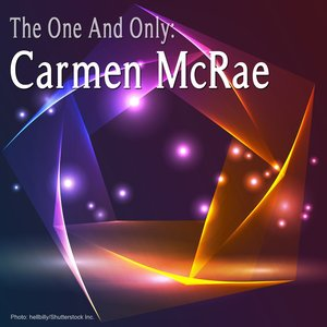 Image for 'The One And Only: Carmen McRae (Remastered)'