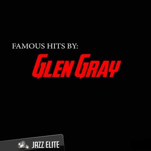 Image for 'Famous Hits by Glen Gray'