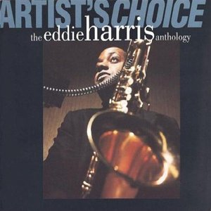 Image for 'Artist's Choice: The Eddie Harris Anthology (disc 1)'