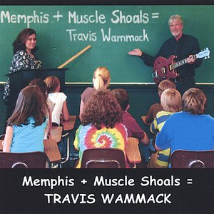 Image for 'Memphis + Muscle Shoals = Travis Wammack'