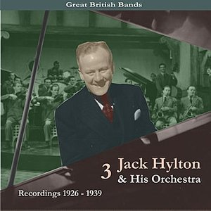 Image for 'Great British Bands / Jack Hylton & His Orchestra, Volume 3 / Recordings 1926 - 1939'