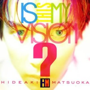 Image for 'Is This My Vision?〜HIDEAKI MATSUOKA THE BEST IN EPIC YEARS〜'