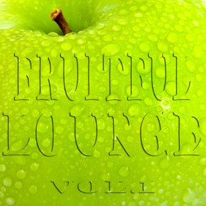 Image for 'Fruitful Lounge, Vol. 1 (Juicy Appletinis and Smooth Easy Listening)'