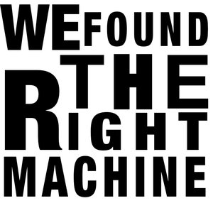 Image for 'We Found the Right Machine'