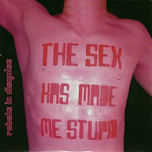 Image for 'The Sex Has Made Me Stupid'