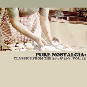 Image for 'Pure Nostalgia: Classics From The 40's & 50's, Vol. 15'