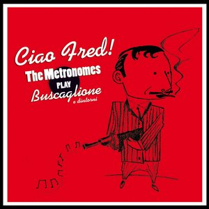 Image for 'Ciao Fred! (The Metronomes Play Buscaglione e dintorni)'
