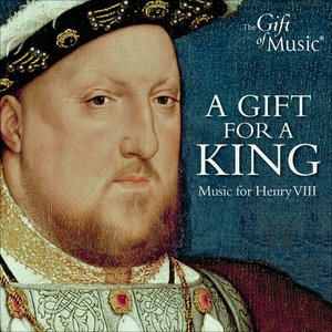 Image for 'A Gift for A King - Music for Henry VIII'
