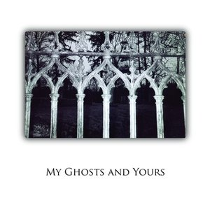 Immagine per 'My Ghosts And Yours'