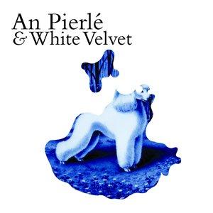 Image for 'An Pierlé & White Velvet'