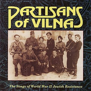 Immagine per 'Partisans of Vilna: The Songs of World War II Jewish Resistance'