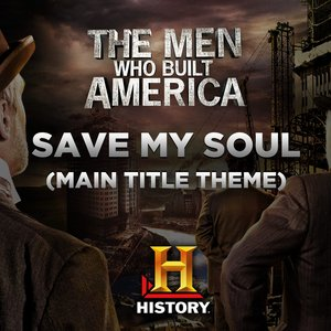Image for 'The Men Who Built America: Save My Soul (Main Title Theme)'