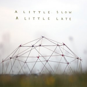 Image for 'A Little Slow, A Little Late'