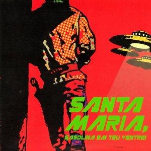 Image for 'Santa Maria, Gasolina em Teu Ventre!'