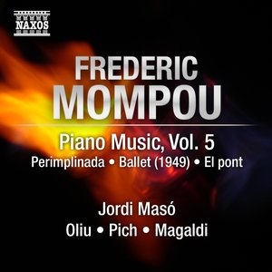 Image for 'Mompou, F.: Piano Music, Vol. 5  – Perimplinada / Ballet / Glossa Y Fantasia Sobre Au Clair De La Lune'