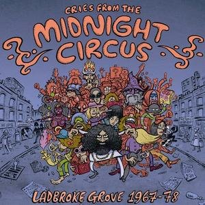 Image for 'Cries From The Midnight Circus: Ladbroke Grove 1968-1973'