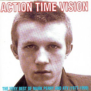 Image for 'Action Time & Vision - The Very Best Of Mark Perry & Atv 1977-1999'