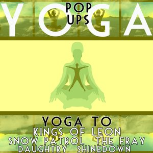 Image for 'Yoga ToThe Kings Of Leon, Daughtry, Snow Patrol, Shinedown and The Fray'