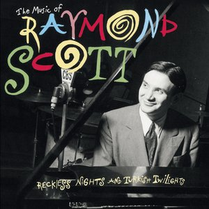 Image for 'The Music Of Raymond Scott: Reckless Nights And Turkish Twilights'