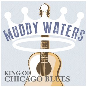 Image for 'Muddy Waters - King of Chicago Blues, Volume. 01'
