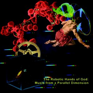 Image for 'The Robotic Hands of God: Music from a Parallel Dimension'